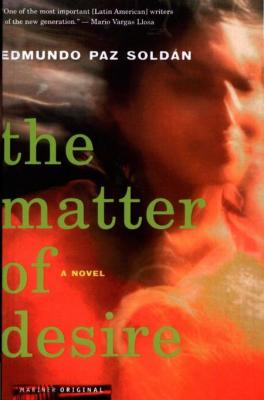 the_matter_of_desire_novel_by_edmundo_paz_soldan_0547798016